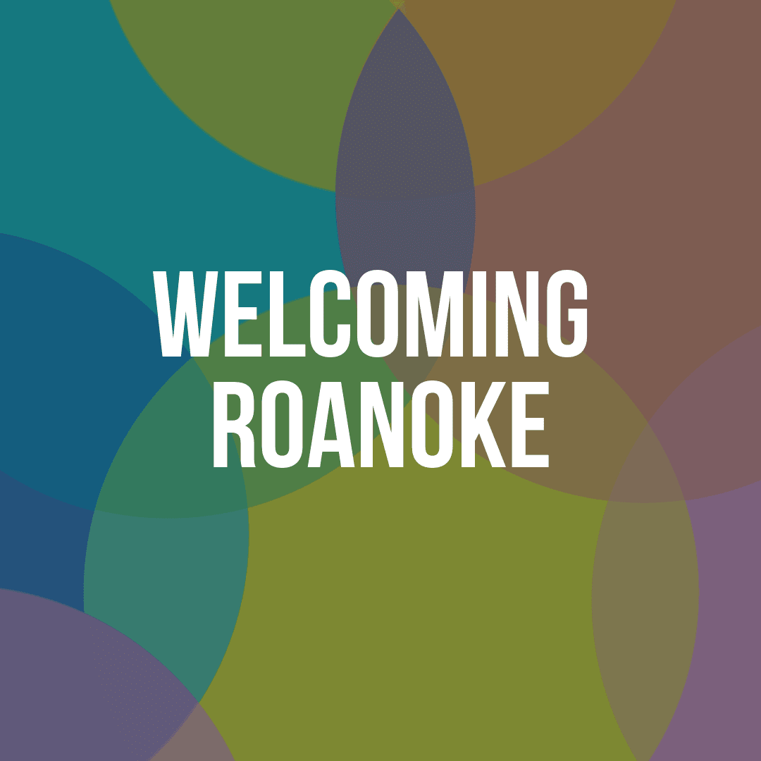 Welcoming Roanoke Welcoming Week Campaign